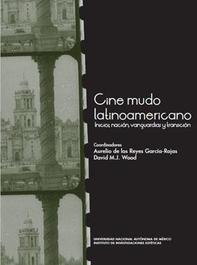 Cine mudo latinoamericano: inicios, nación, vanguardias y transición